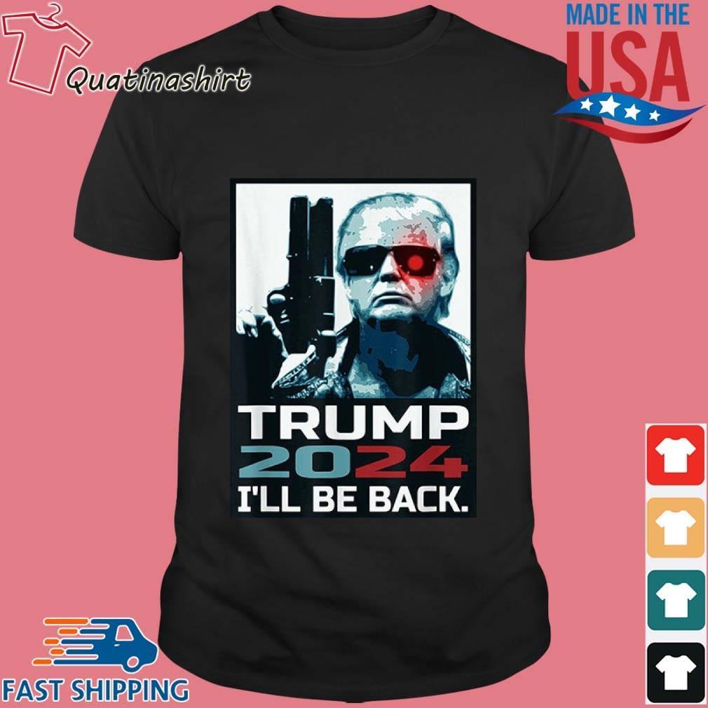 Trump 2024 I'll Be Back Elect Donald Trump 2024 Election Shirt